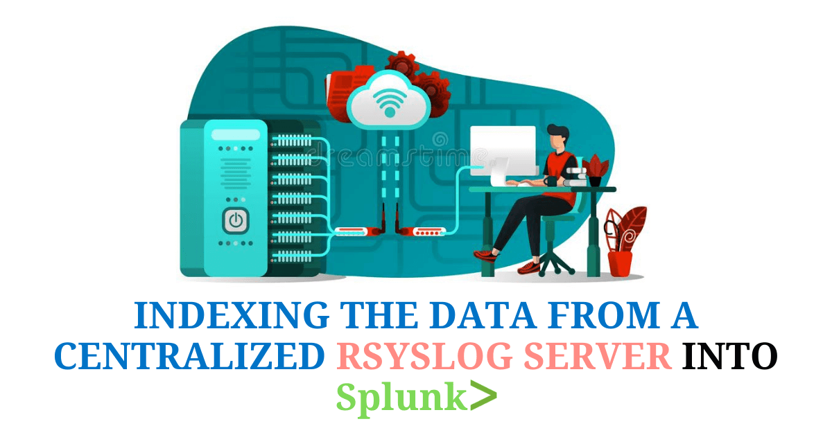 Indexing the Data from a centralized Rsyslog server into Splunk