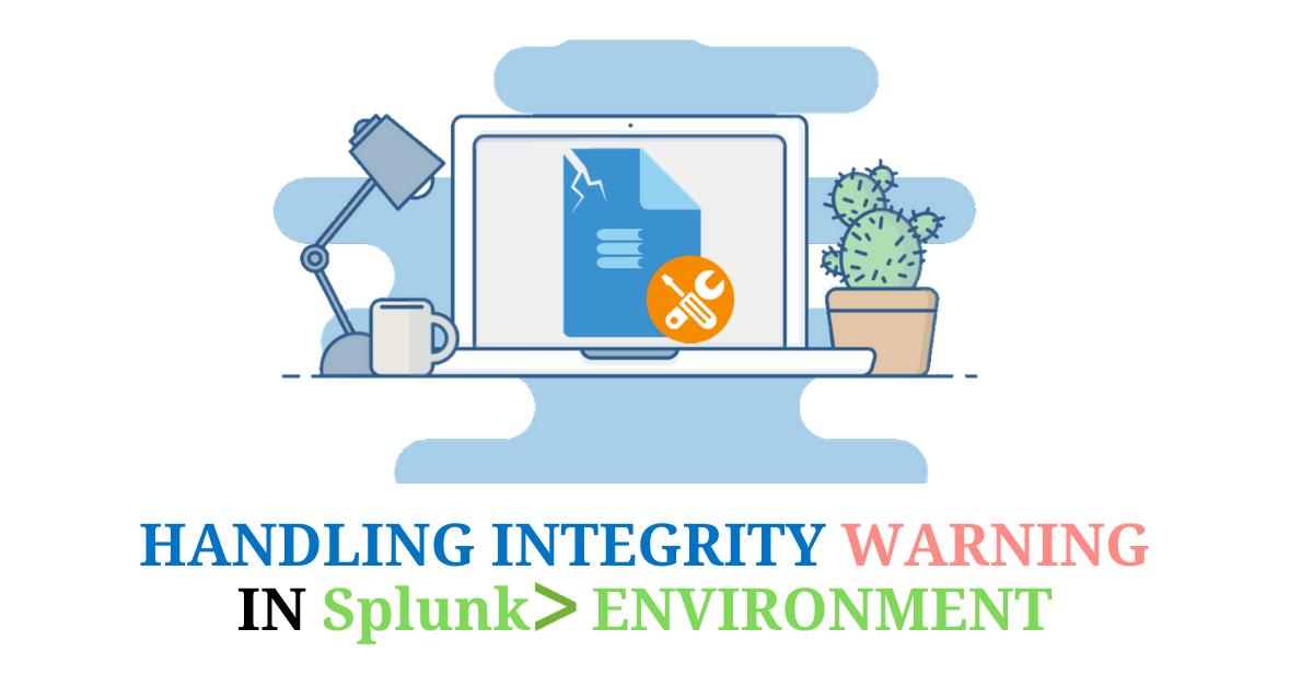 Handling Integrity Warning in Splunk Environment