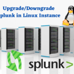 Steps to Upgrade/Downgrade Splunk in Linux Instance