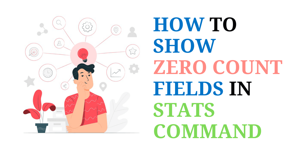 How to show Zero count fields in stats command