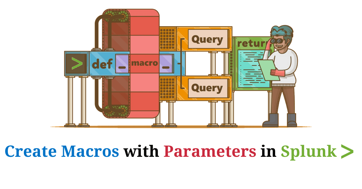 How to Create Macros with Parameters in Splunk