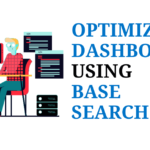 OPTIMIZE DASHBOARD USING BASE SEARCH