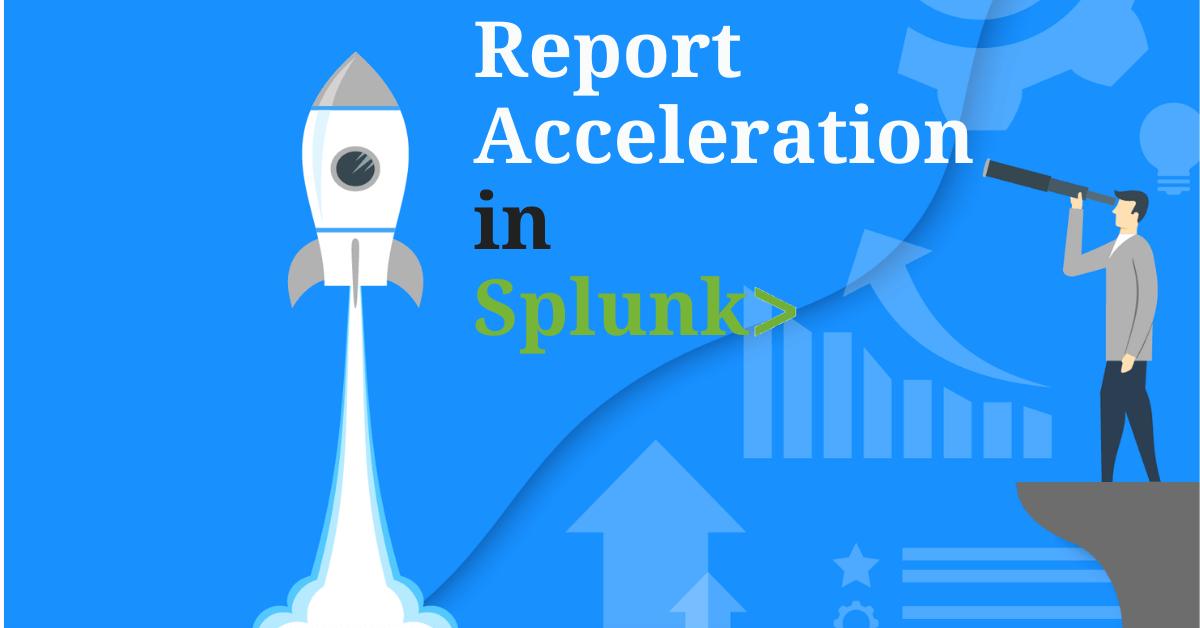Report Acceleration in Splunk