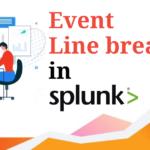 Event Line Breaking in SPlunk